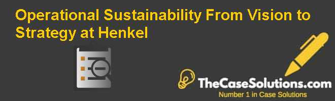 Operational Sustainability: From Vision to Strategy at Henkel Case Solution
