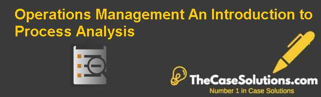 Operations Management: An Introduction to Process Analysis Case Solution