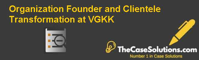 Organization, Founder and Clientele Transformation at VGKK Case Solution