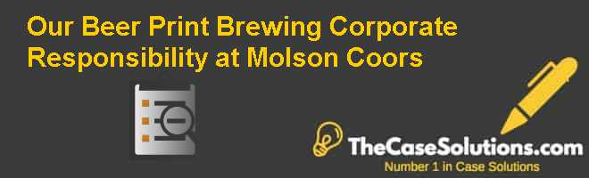 """Our Beer Print"": Brewing Corporate Responsibility at Molson Coors Case Solution"