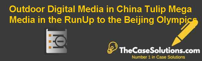 Outdoor Digital Media in China: Tulip Mega Media in the Run-Up to the Beijing Olympics Case Solution