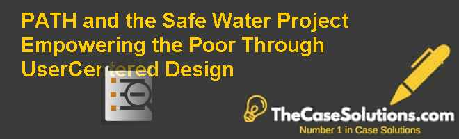 PATH and the Safe Water Project: Empowering the Poor through User-Centered Design Case Solution
