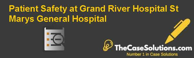 Patient Safety at Grand River Hospital & St. Mary's General Hospital Case Solution