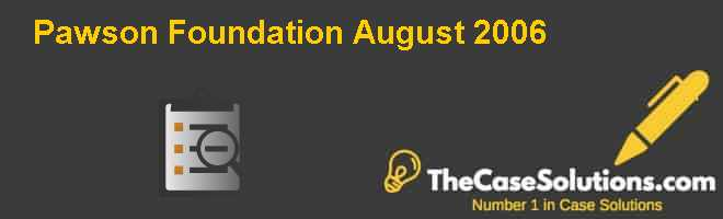 Pawson Foundation: August 2006 Case Solution