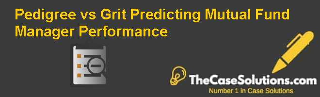 Pedigree vs. Grit: Predicting Mutual Fund Manager Performance Case Solution
