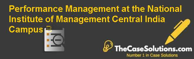 Performance Management at the National Institute of Management (Central India Campus) (B) Case Solution