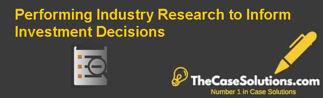 Performing Industry Research to Inform Investment Decisions Case Solution