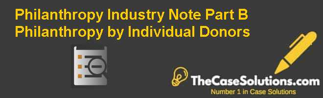 Philanthropy Industry Note Part (B): Philanthropy by Individual Donors Case Solution