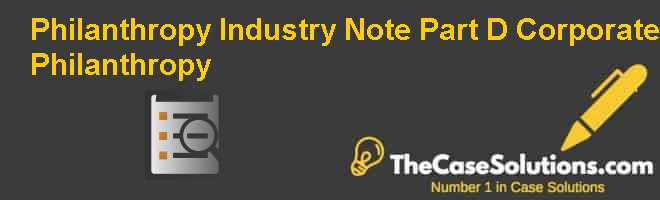 Philanthropy Industry Note Part (D): Corporate Philanthropy Case Solution