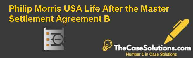 Philip Morris USA: Life After the Master Settlement Agreement (B) Case Solution