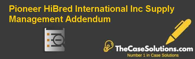 Pioneer Hi-Bred International Inc : Supply Management Addendum Case
