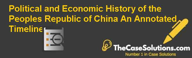 Political and Economic History of the People's Republic of China: An Annotated Timeline Case Solution