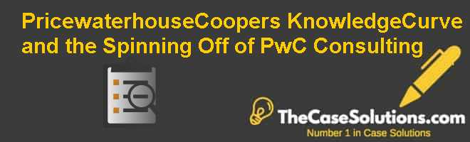 PricewaterhouseCoopers KnowledgeCurve and the Spinning Off of PwC Consulting Case Solution