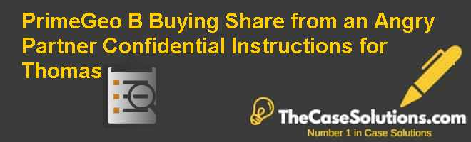 PrimeGeo (B): Buying Share from an Angry Partner – Confidential Instructions for Thomas Case Solution