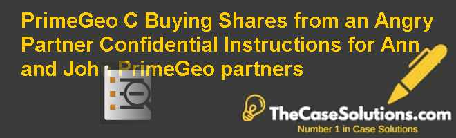 PrimeGeo (C): Buying Shares from an Angry Partner – Confidential Instructions for Ann and John (PrimeGeo partners) Case Solution