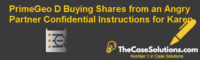 PrimeGeo (D): Buying Shares from an Angry Partner – Confidential Instructions for Karen Case Solution