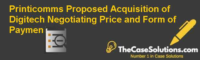Printicomms Proposed Acquisition of Digitech: Negotiating Price and Form of Payment Case Solution
