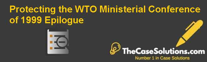 Protecting the WTO Ministerial Conference of 1999 Epilogue Case Solution