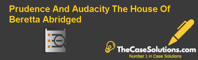 Prudence And Audacity: The House Of Beretta (Abridged) Case Solution