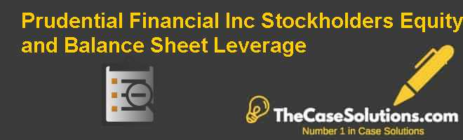 Prudential Financial Inc.: Stockholders Equity and Balance Sheet Leverage Case Solution