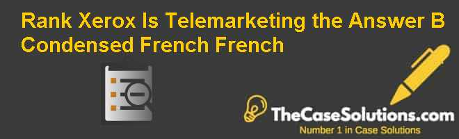 "Rank Xerox : Is ""Telemarketing"" the Answer? (B) (Condensed) (French)  French Case Solution"