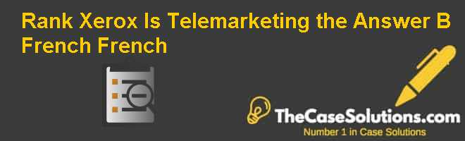 "Rank Xerox : Is ""Telemarketing"" the Answer? (B) (French)  French Case Solution"