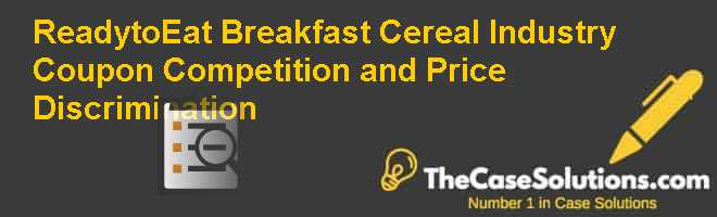 Ready-to-Eat Breakfast Cereal Industry: Coupon Competition and Price Discrimination Case Solution