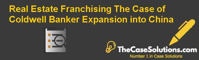 Real Estate Franchising: The Case of Coldwell Banker Expansion into China Case Solution