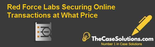 Red Force Labs: Securing Online Transactions at What Price Case Solution
