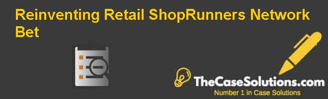 Reinventing Retail: ShopRunner's Network Bet Case Solution