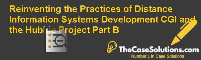 Reinventing the Practices of Distance Information Systems Development: CGI and the Hubble Project – Part B Case Solution