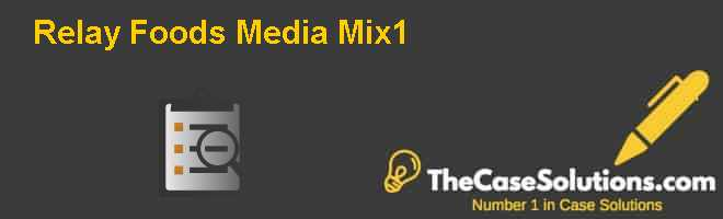 Relay Foods: Media Mix1 Case Solution