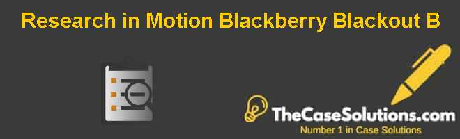 Research in Motion: Blackberry Blackout (B) Case Solution