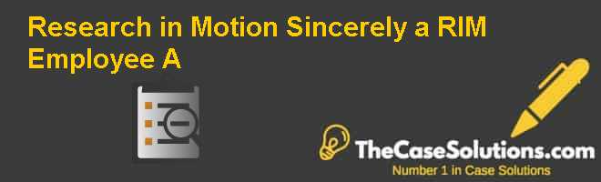 Research in Motion: Sincerely a RIM Employee (A) Case Solution