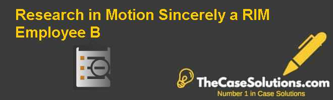 Research in Motion: Sincerely a RIM Employee (B) Case Solution