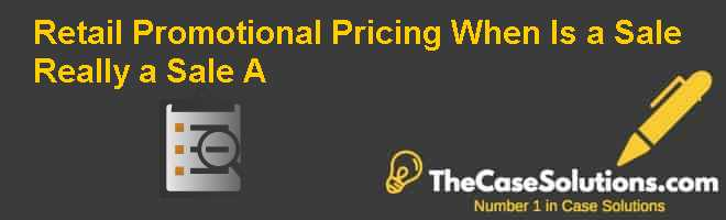 Retail Promotional Pricing: When Is a Sale Really a Sale (A) Case Solution
