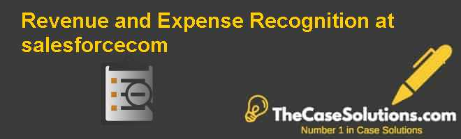 Revenue and Expense Recognition at salesforce.com Case Solution