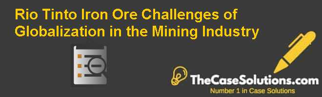 rio tint iron ore challenges of globalization in the mining industry Chapter 9 global supply-chain management lee, h, hoyt, d w, & singh, s (2007) rio tinto iron ore: challenges of globalization in the mining industry.