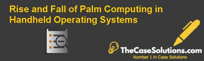 Rise and Fall () of Palm Computing in Handheld Operating Systems Case Solution