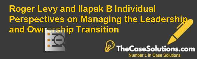 Roger Levy and Ilapak (B): Individual Perspectives on Managing the Leadership and Ownership Transition Case Solution