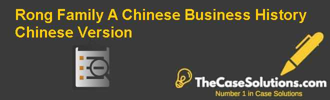 Rong Family: A Chinese Business History, Chinese Version Case Solution