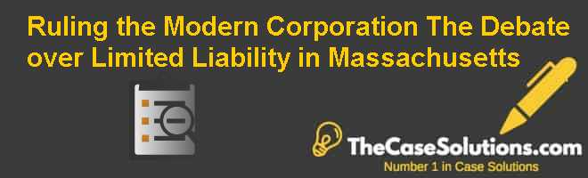 Ruling the Modern Corporation: The Debate over Limited Liability in Massachusetts Case Solution