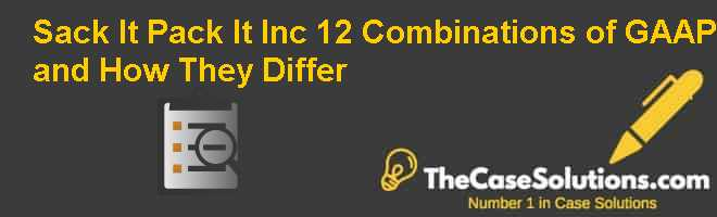 Sack It & Pack It, Inc.: 12 Combinations of GAAP and How They Differ Case Solution