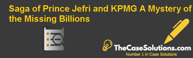 Saga of Prince Jefri and KPMG (A): Mystery of the Missing Billions Case Solution