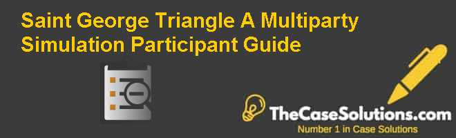 Saint George Triangle: A Multi-party Simulation. Participant Guide Case Solution