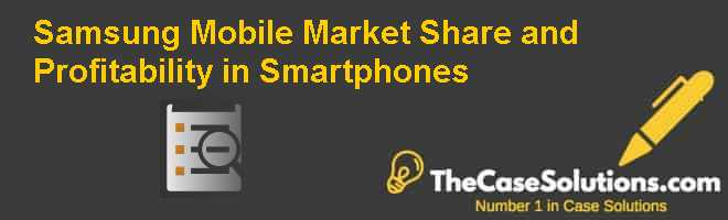 Samsung Mobile: Market Share and Profitability in Smartphones Case Solution