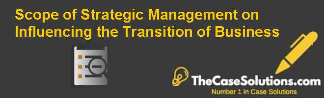 Scope of Strategic Management on Influencing the Transition of Business Case Solution