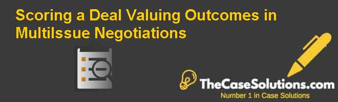 Scoring a Deal: Valuing Outcomes in Multi-Issue Negotiations Case Solution