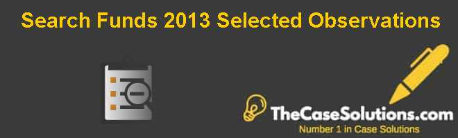 Search Funds – 2013: Selected Observations Case Solution