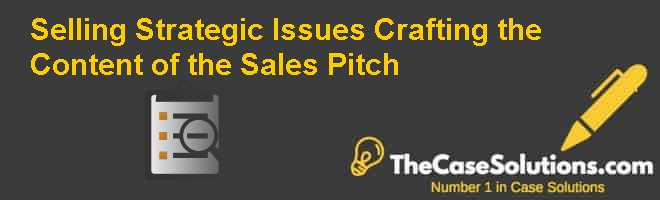 Selling Strategic Issues: Crafting the Content of the Sales Pitch Case Solution